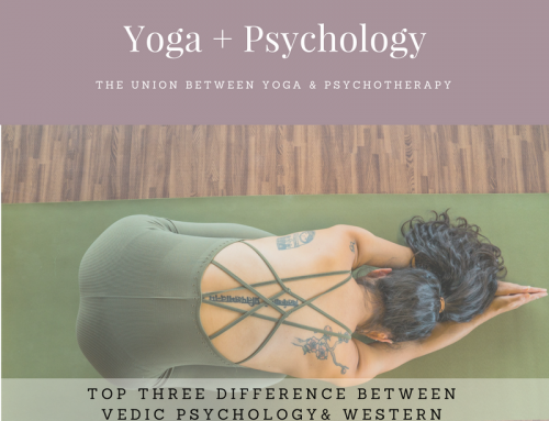 The union between Yoga & Psychotherapy: Top Three Difference between Vedic and Western Psychotherapy